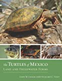 The Turtles of Mexico : Land and Freshwater Forms, Legler, John M. and Vogt, Richard C., 0520268601
