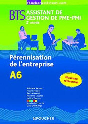 A6 Pérennisation de l'entreprise 2e année BTS Broché – 5 mai 2010 Dany Deschamps Francis Eynard Patrick Roussel Hélène Thomas