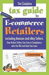 The Complete Tax Guide for E-commerce Retailers including Amazon and eBay Sellers: How Online Sellers Can Stay in Compliance with the IRS and State Tax Laws - With Companion CD-ROM from Atlantic Publishing Company