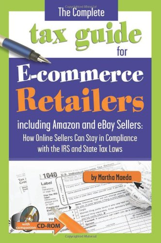The Complete Tax Guide For E Commerce Retailers Including Amazon And Ebay Sellers  How Online Sellers Can Stay In Compliance With The Irs And State Tax Laws  With Companion Cd Rom