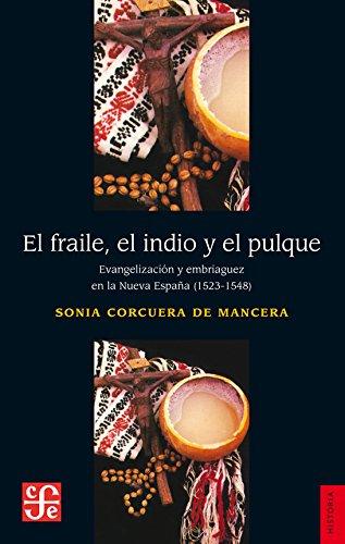 El fraile, el indio y el pulque. Evangelización y embriaguez en la Nueva España 1523-1548 Historia: Amazon.es: Sonia Corcuera de Mancera: Libros