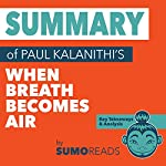 Summary of Paul Kalanithi's When Breath Becomes Air: Key Takeaways & Analysis | Sumoreads