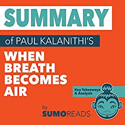 Summary of Paul Kalanithi's When Breath Becomes Air: Key Takeaways & Analysis