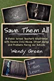 img - for Save Them All: A Public School Teacher's Experience with Severe Child Abuse, Street Gangs and Problems Facing Our Schools book / textbook / text book