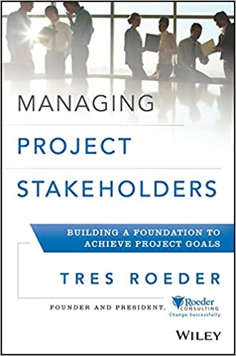 Managing Project Stakeholders Building A Foundation To Achieve