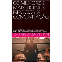OS MELHORES E MAIS EFICIENTES EXERCÍCIOS DE CONCENTRAÇÃO: A Arte da Concentração agora ao seu alcance com Exercícios comentados quanto aos Efeitos