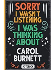 Sorry I Wasn't Listening I Was Thinking About Carol Burnett: Classy Vintage Actors & Actresses Blank lined Journal Notebook for Writing Notes, Notepad, Diary   Funny Gag Gift for Carol Burnett Fans, Lovers, Supporters, Teens, Adults and Kids For Birthdays