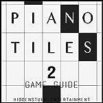 Piano Tiles 2 Game Guide |  HiddenStuff Entertainment