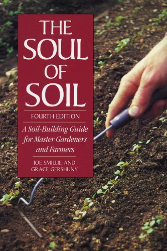 the-soul-of-soil-a-soil-building-guide-for-master-gardeners-and-farmers-4th-edition