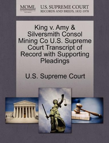 King V  Amy   Silversmith Consol Mining Co U S  Supreme Court Transcript Of Record With Supporting Pleadings