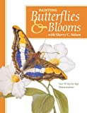 Painting Butterflies and Blooms with Sherry C. Nelson, Sherry C. Nelson, 1600613322