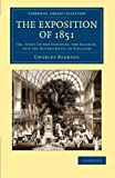 The Exposition Of 1851 : Or, Views of the Industry, the Science, and the Government, of England, Babbage, Charles, 1108052533