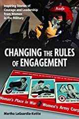Changing the Rules of Engagement: Inspiring Stories of Courage and Leadership from Women in the Military Hardcover