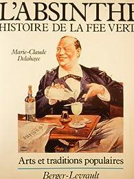L'Absinthe : Histoire de la Fée verte. Arts et traditions populaires par Marie-Claude Delahaye