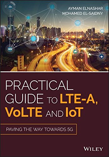 Practical Guide to LTE-A, VoLTE and IoT: Paving the way towards 5G by Wiley