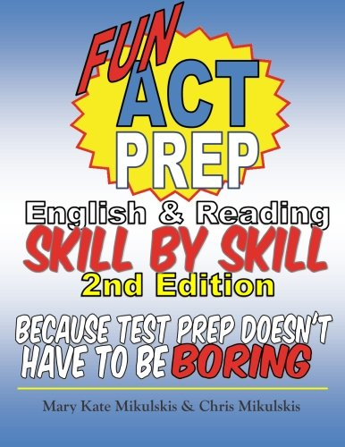 Fun ACT Prep English and Reading: Skill by Skill: because test prep doesn't have to be boring