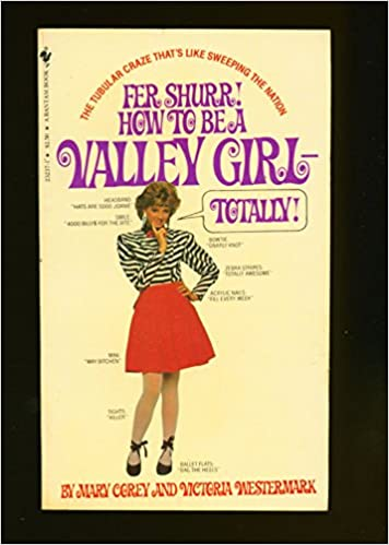 7b301eb63bb Fer Shurr! How To Be A Valley Girl-Totally!: Mary Corey and Victoria ...