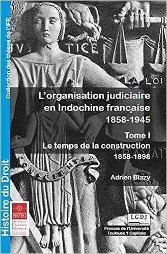 Book L' organisation judiciaire en Indochine française, 1858-1945 t.1