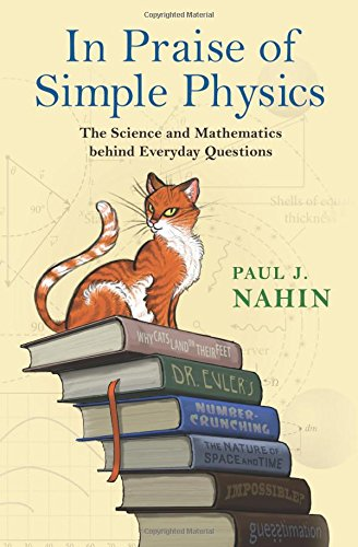 In Praise of Simple Physics: The Science and Mathematics behind Everyday Questions (Princeton Puzzlers)