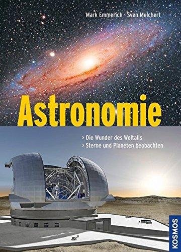 Astronomie: Die Wunder des Weltalls, Sterne und Planeten beobachten