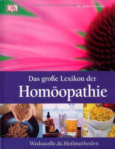 Das große Lexikon der Homöopathie: Wirkstoffe und Heilmethoden
