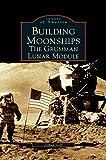 img - for Building Moonships: The Grumman Lunar Module book / textbook / text book