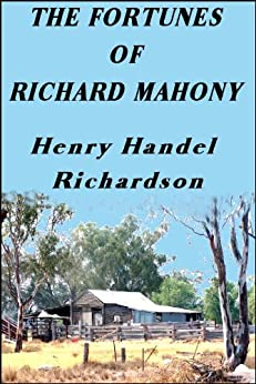 The Fortunes of Richard Mahony by [Richardson, Henry Handel ]