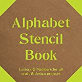 Alphabet Stencil Book: Letters and Numbers for craft and design projects
