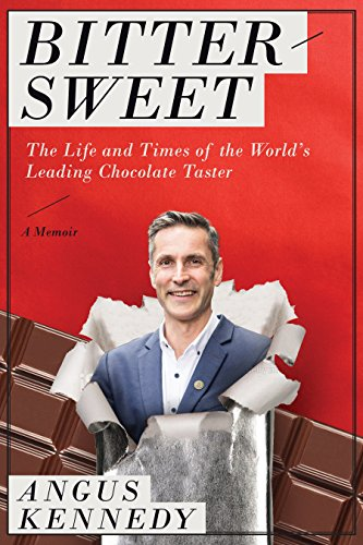 Bittersweet: A Memoir: The Life and Times of the World's Leading Chocolate Taster by Angus Kennedy