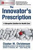 The Innovator's Prescription: A Disruptive Solution