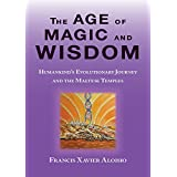 The Age of Magic and Wisdom: Humankind's Evolutionary Journey and the Maltese Temples (Maltese Temples - Trilogy)