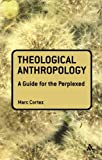 Theological Anthropology: A Guide for the Perplexed (Guides for the Perplexed), Marc Cortez, 0567034313