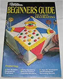 Wilton Beginners Guide to Cake Decorating: Wilton Cake ...