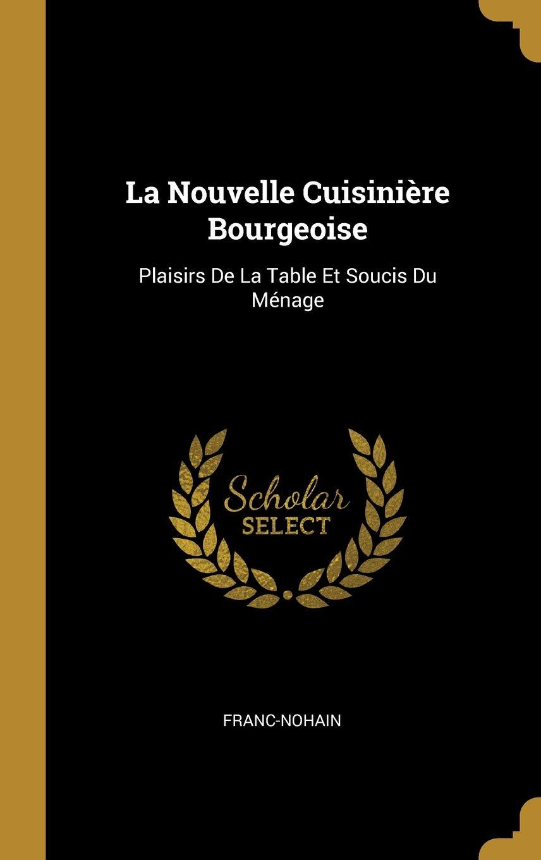 La Nouvelle Cuisiniere Bourgeoise Plaisirs De La Table Et Soucis