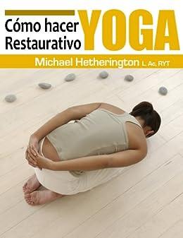 Cómo hacer Yoga Restaurativo (Spanish Edition)