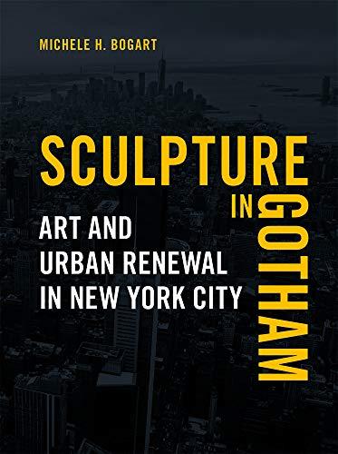 Sculpture in Gotham: Art and Urban Renewal in New York City por Michele H. Bogart