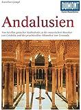 DuMont Kunst-Reiseführer Andalusien: Kathedralen, maurische Paläste und Gärten im Süden Spaniens
