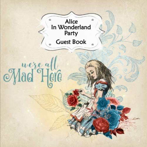 Guest Book: Alice In Wonderland Party Sign In, Wishes, Messages, and Comments | Includes Gift Log | We're All Mad Here