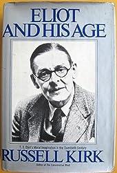 Eliot and his age;: T. S. Eliot's moral imagination in the twentieth century