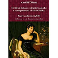Scrittrici italiane e straniere amiche e corrispondenti di Silvio Pellico. Edizione con le illustrazioni a colori
