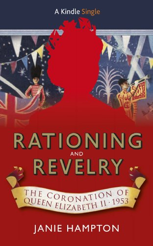 Coronation Queen - Rationing and Revelry: The Coronation of Queen Elizabeth II, 1953 (Kindle Single)