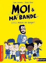 Moi et ma (super) bande, tome 1 : S.O.S. maître en danger ! par Timo Parvela