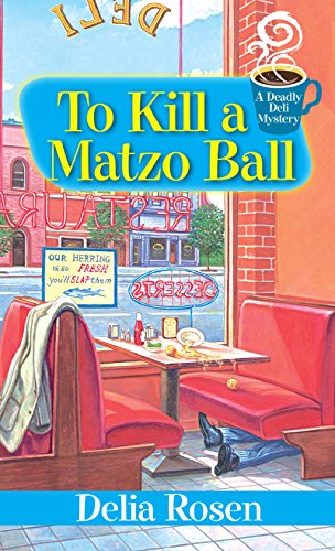 To Kill a Matzo Ball (A Deadly Deli Mystery Book 5)