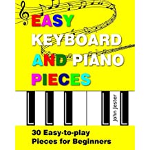 Easy Keyboard and Piano Pieces: 30 Easy-to-play Pieces for Beginners