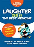 img - for Laughter Still Is the Best Medicine: Our Most Hilarious Jokes, Gags, and Cartoons book / textbook / text book