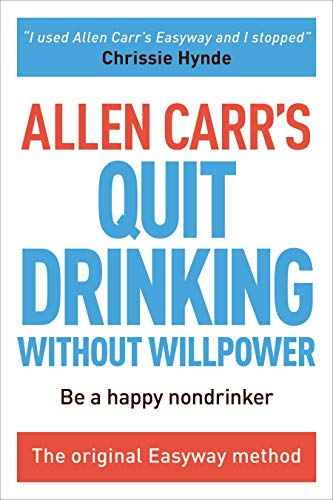 Allen Carr's Quit Drinking Without Willpower: Be a happy nondrinker (Allen Carr's Easyway) (Allen Carr The Easy Way To Stop Drinking)