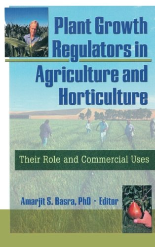 Plant Growth Regulators in Agriculture and Horticulture (Plant Growth Regulators In Agriculture And Horticulture)