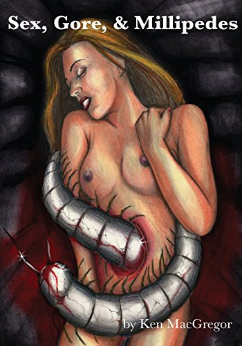 Sex, Gore, & Millipedes