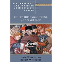 Sex, Marriage, and Family Life in John Calvin's Geneva: Courtship, Engagement, and Marriage (Religion, Marriage and Family Series)