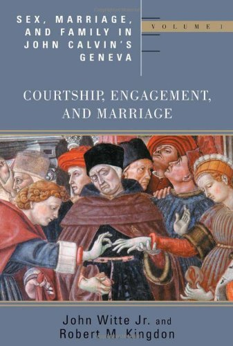 Sex, Marriage, and Family Life in John Calvin's Geneva: Courtship, Engagement, and Marriage (Religion, Marriage and Family Series): 1